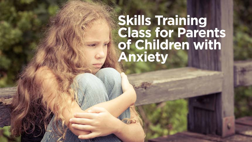 Skills TrainingClass for Parents ofChildren with Anxiety