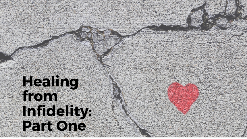 Healing from Infidelity: Part One
