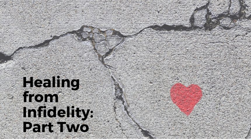 Healing from Infidelity: Part Two