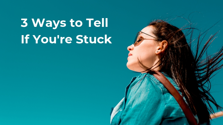 3 Ways to Tell If You're Stuck