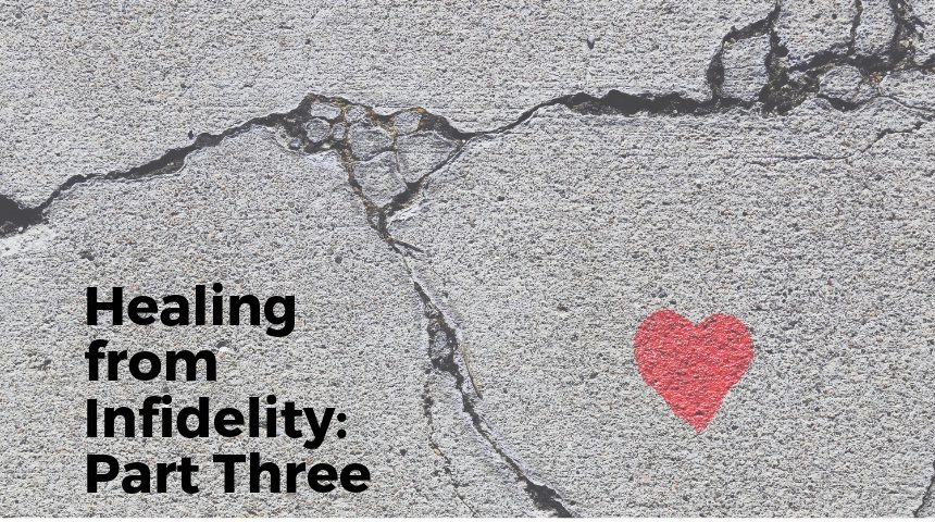 Healing from Infidelity: Part Three
