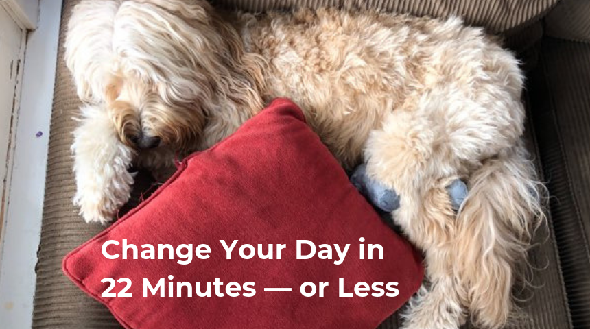 Change Your Day in 22 Minutes — or Less