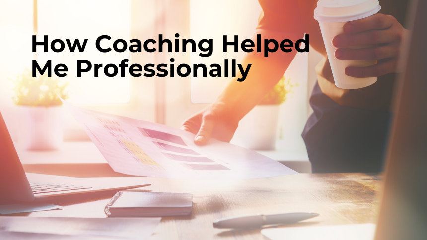 How Coaching Helped Me Professionally