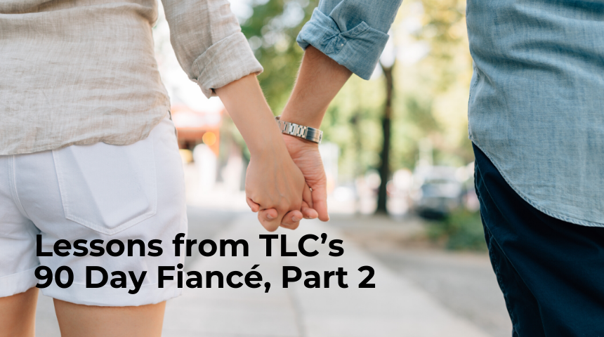Lessons from TLC's 90 Day Fiancé, Part 2