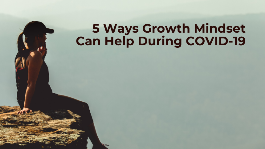 5 Ways Growth Mindset Can Help During COVID-19