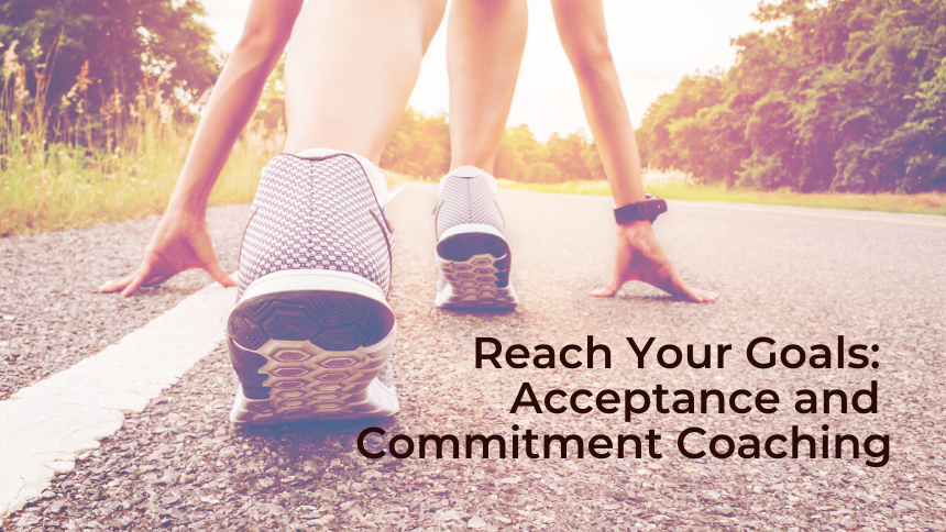 Reach Your Goals: Acceptance and Commitment Coaching