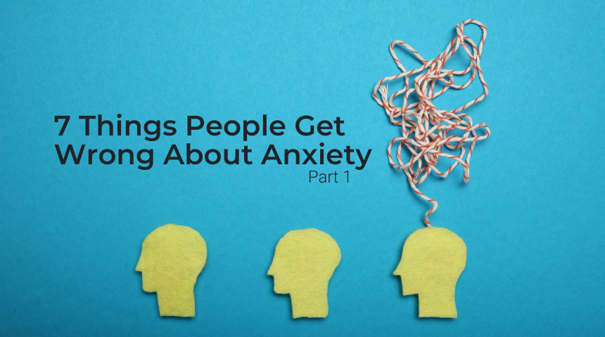 7 Myths of Anxiety Relief, Part 1