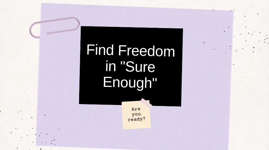 "Find Freedom in ""Sure Enough"""