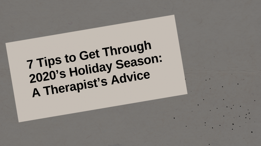 7 Tips to Get Through 2020's Holiday Season: A Therapist's Advice