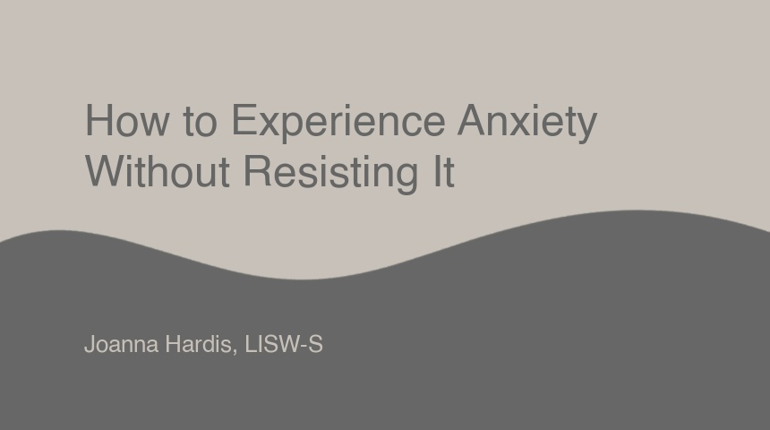 How to Experience Anxiety without Resisting It