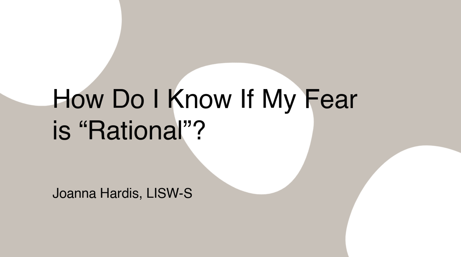 """How Do I Know If My Fear is """"Rational""""?"""